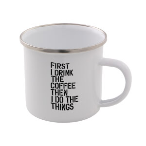 The Motivated Type First I Drink The Coffee Then I Do The Things Enamel Mug