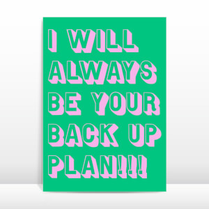 I Will Always Be Your Back Up Plan Greetings Card