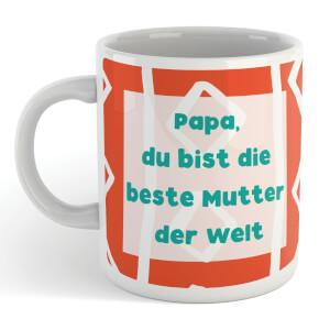 Papa, Du Bist Die Bester Mutter Der Welt Mug