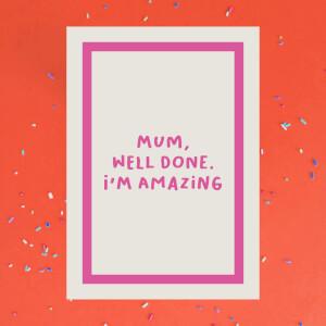 Mum, Well Done I'm Amazing Greetings Card