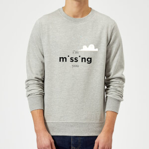 I'm Missing You Sweatshirt - Grey