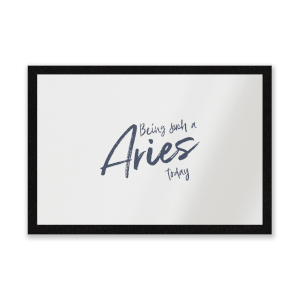 Being Such A Aries Today Entrance Mat