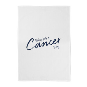 Being Such A Cancer Today Cotton Tea Towel