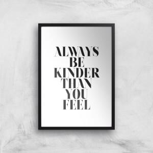Always Be Kinder Than You Feel Giclee Art Print