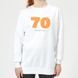 70 Wow You're Old. Women's Sweatshirt - White