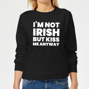 I'm Not Irish But Kiss Me Anyway Women's Sweatshirt - Black