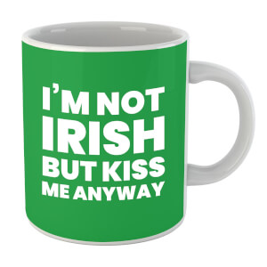 I'm Not Irish But Kiss Me Anyway Mug