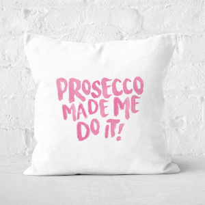 Prosecco Made Me Do It Square Cushion