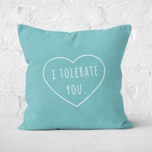 I Tolerate You Square Cushion