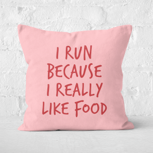 I Run Because I Really Like Food Square Cushion