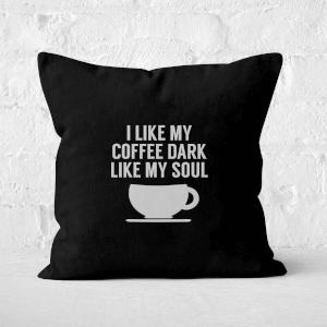 I Like My Coffee Dark Like My Soul Square Cushion