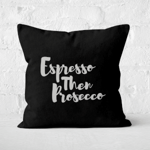 Expresso Then Prosecco Square Cushion