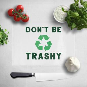 Don't Be Trashy Chopping Board