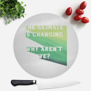 The Climate Is Changing, Why Aren't We? Round Chopping Board
