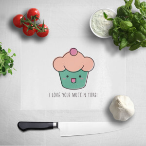 I Love Your Muffin Tops Chopping Board