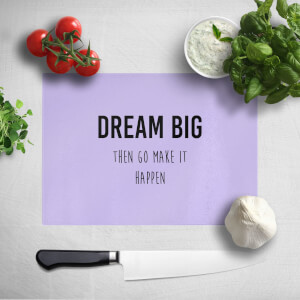 DREAM BIG Then Go Make It Happen Chopping Board