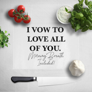 I Vow To Love All Of You. Morning Breath Included Chopping Board