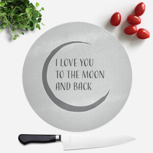 I Love You To The Moon And Back Round Chopping Board