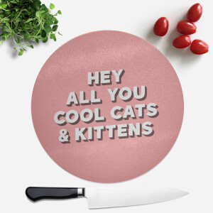 Hey All You Cool Cats And Kittens Round Chopping Board