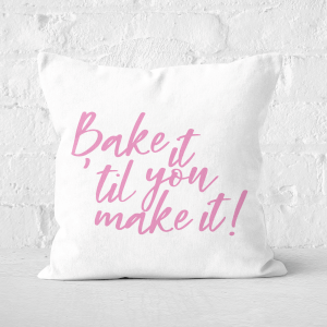Bake It Till You Make It! Square Cushion