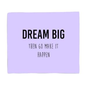 DREAM BIG Then Go Make It Happen Fleece Blanket