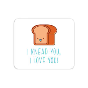 I Knead You I Love You Mouse Mat