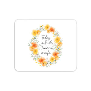 Today A Bride, Tomorrow A Wife Mouse Mat