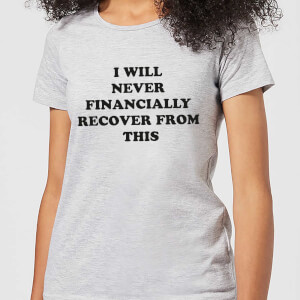 I Will Never Financially Recover From This Women's T-Shirt - Grey