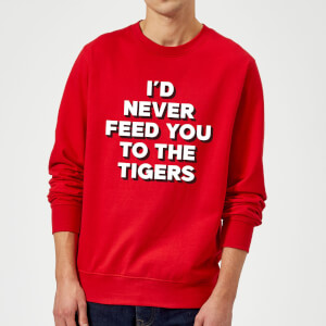 I'd Never Feed You To The Tigers Sweatshirt - Red