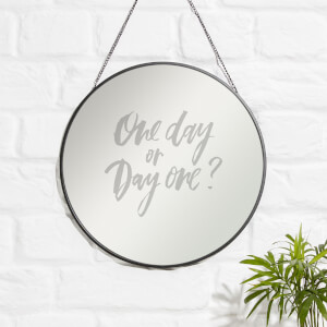 One Day Or Day One? Engraved Mirror