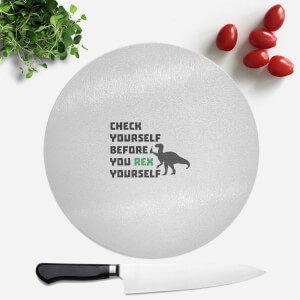 Check Yourself Before You Rex Yourself Round Chopping Board