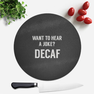 Want To Hear A Joke? Decaf Round Chopping Board