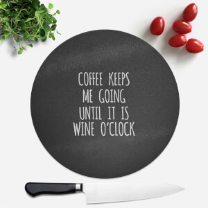 Coffee Keeps Me Going Round Chopping Board