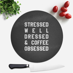 Stressed Dressed And Coffee Obsessed Round Chopping Board