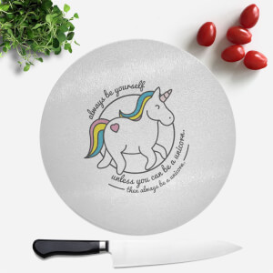 Always Be Yourself Unless You Can Be A Unicorn Round Chopping Board