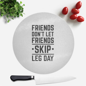 Friends Don't Let Friends Skip Leg Day Round Chopping Board