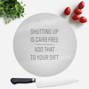Shutting Up Is Carb Free Round Chopping Board