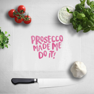 Prosecco Made Me Do It Chopping Board