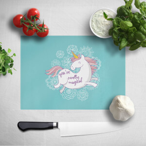 You Are Pretty Magical Unicorn Chopping Board