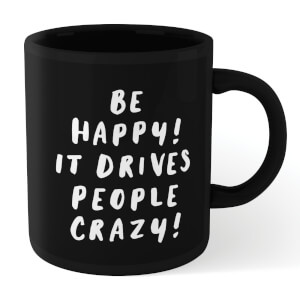 The Motivated Type Be Happy, It Drives People Crazy Mug - Black
