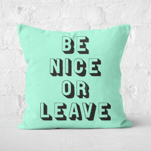The Motivated Type Be Nice Or Leave Square Cushion