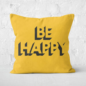 The Motivated Type Be Happy Square Cushion