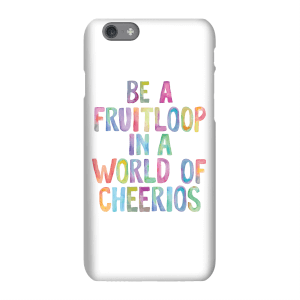 The Motivated Type Be A Fruitloop In A World Of Cheerios Phone Case for iPhone and Android