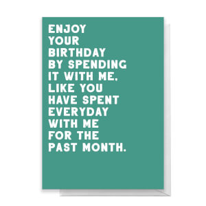 Enjoy Your Birthday By Spending It With Me Greetings Card