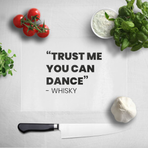 Trust Me You Can Dance - Whisky Chopping Board