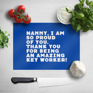 Nanny, I Am So Proud Of You. Chopping Board