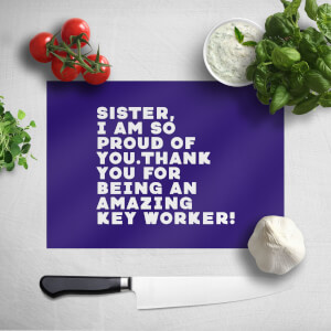Sister, I Am So Proud Of You. Chopping Board