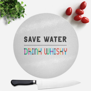 Save Water, Drink Whisky Round Chopping Board
