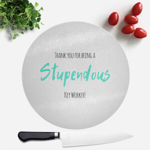 Thank You For Being A Stupendous Key Worker! Round Chopping Board