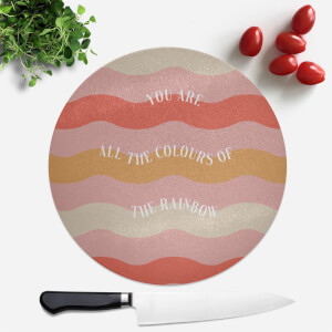 You Are All The Colours Of The Rainbow Round Chopping Board